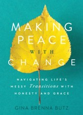 Making Peace with Change: Navigating Life's Messy Transitions with Honesty and Grace - eBook