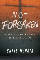 Not Forsaken Leader Guide with Participant Helps: Growing Up Black, Male, and Christian in the Hood - eBook