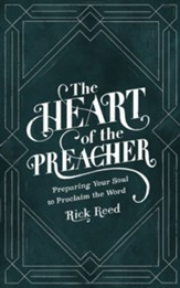 The Heart of the Preacher: Preparing Your Soul to Proclaim the Word - eBook