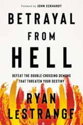 Betrayal From Hell: Defeat the Double-Crossing Demons That Threaten Your Destiny - eBook