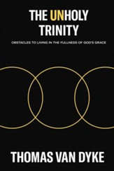 The Unholy Trinity: Obstacles to Living in the Fullness of GodAEs Grace - eBook