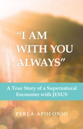 I Am with You Always: A True Story of a Supernatural Encounter with Jesus - eBook