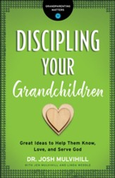 Discipling Your Grandchildren (Grandparenting Matters): Great Ideas to Help Them Know, Love, and Serve God - eBook