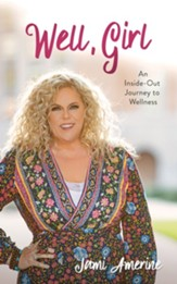 Well, Girl: An Inside-Out Journey to Wellness - eBook