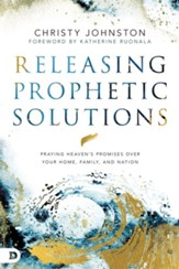 Releasing Prophetic Solutions: Praying Heaven's Promises Over Your Home, Family, and Nation - eBook