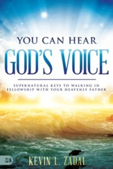 You Can Hear God's Voice: Supernatural Keys to Walking in Fellowship with Your Heavenly Father - eBook