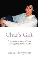 Char's Gift: A Remarkable Story of Hope Through the Storms of Life - eBook