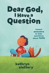Dear God, I Have a Question: Honest Answers to Kids' Questions About Faith - eBook