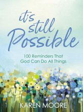 It's Still Possible: 100 Reminders That God Can Do All Things - eBook