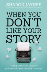 When You Don't Like Your Story: What If Your Worst Chapters Could Be Your Greatest Victories? - eBook