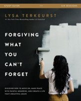 Forgiving What You Can't Forget Study Guide: Discover How to Move On, Make Peace with Painful Memories, and Create a Life That's Beautiful Again - eBook