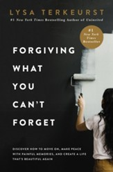 Forgiving What You Can't Forget: Discover How to Move On, Make Peace with Painful Memories, and Create a Life That's Beautiful Again - eBook