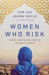 Women Who Risk: Secret Agents for Jesus in the Muslim World - eBook