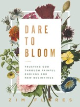 Dare to Bloom: Trusting God Through Painful Endings and New Beginnings - eBook