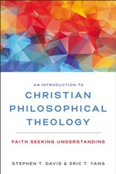 An Introduction to Christian Philosophical Theology: Faith Seeking Understanding - eBook