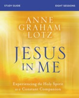 Jesus in Me Study Guide: Experiencing the Holy Spirit as a Constant Companion - eBook