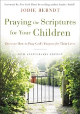 Praying the Scriptures for Your Children 20th Anniversary Edition: Discover How to Pray God's Purpose for Their Lives - eBook
