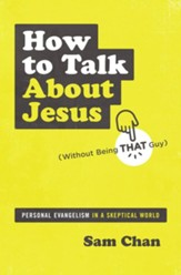 How to Talk about Jesus (Without Being That Guy): Personal Evangelism in a Skeptical World - eBook