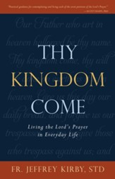 Thy Kingdom Come: Living the Lord's Prayer in Everyday Life - eBook