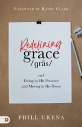 Redefining Grace: Living by His Presence and Moving in His Power - eBook