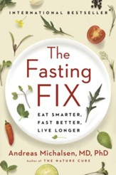 The Fasting Fix: Eat Smarter, Fast Better, Live Longer - eBook