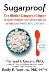 Sugarproof: The Hidden Dangers of Sugar that are Putting Your Child's Health at Risk and What You Can Do - eBook