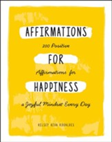 Affirmations for Happiness: 200 Affirmations for a Joyful Mindset Every Day - eBook