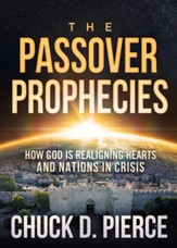 The Passover Prophecies: How God is Realigning Hearts and Nations in Crisis - eBook
