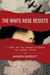 The White Rose Resists: A Novel of the German Students Who Defied Hitler - eBook