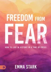 Freedom from Fear: How to Live in Victory in a Time of Crisis - eBook