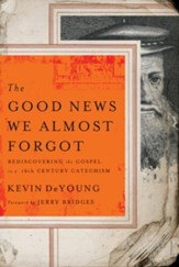 The Good News We Almost Forgot: Rediscovering the Gospel in a 16th Century Catechism - eBook