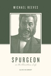Spurgeon on the Christian Life: Alive in Christ - eBook