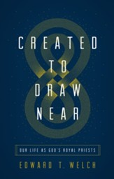 Created to Draw Near: Our Life as God's Royal Priests - eBook