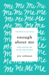Enough about Me: Find Lasting Joy in the Age of Self - eBook