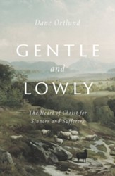 Gentle and Lowly: The Heart of Christ for Sinners and Sufferers - eBook
