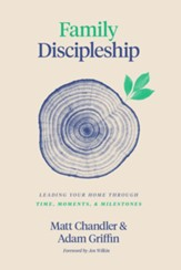 Family Discipleship: Leading Your Home through Time, Moments, and Milestones - eBook