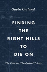 Finding the Right Hills to Die On: The Case for Theological Triage - eBook