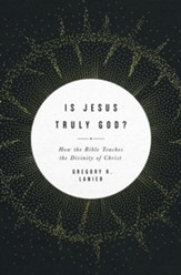 Is Jesus Truly God?: How the Bible Teaches the Divinity of Christ - eBook