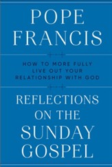 Reflections on the Sunday Gospel: How to More Fully Live Out Your Relationship with God - eBook