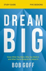 Dream Big Study Guide: Know What You Want, Why You Want It, and What You're Going to Do About It - eBook