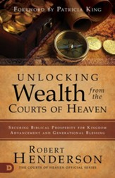 Unlocking Wealth from the Courts of Heaven: Securing Biblical Prosperity for Kingdom Advancement and Generational Blessing - eBook