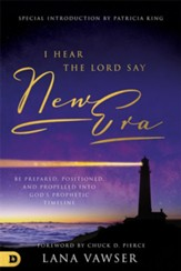 I Hear the Lord Say New Era: Be Prepared, Positioned, and Propelled Into God's Prophetic Timeline - eBook