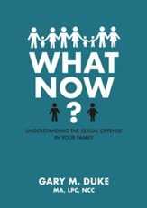 What Now?: Understanding the Sexual Offense in Your Family - eBook