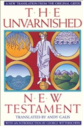 The Unvarnished New Testament (New Translation from the Original Greek) - eBook