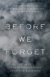 Before We Forget: Reflections from New and Seasoned Pastors on Enduring Ministry - eBook
