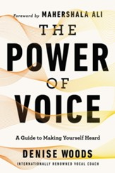 The Power of Voice: Finding Your Authentic Voice, Communicating Clearly, and Owning Your Life - eBook