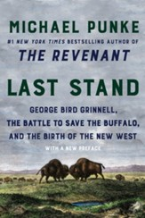 Last Stand: George Bird Grinnell,  the Battle to Save the Buffalo, and the Birth of the New West - eBook