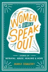 Women of the Bible Speak Out: Stories of Betrayal, Abuse, Healing, and Hope - eBook