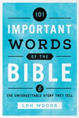 101 Important Words of the Bible: And the Unforgettable Story They Tell - eBook