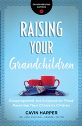 Raising Your Grandchildren (Grandparenting Matters): Encouragement and Guidance for Those Parenting Their Children's Children - eBook